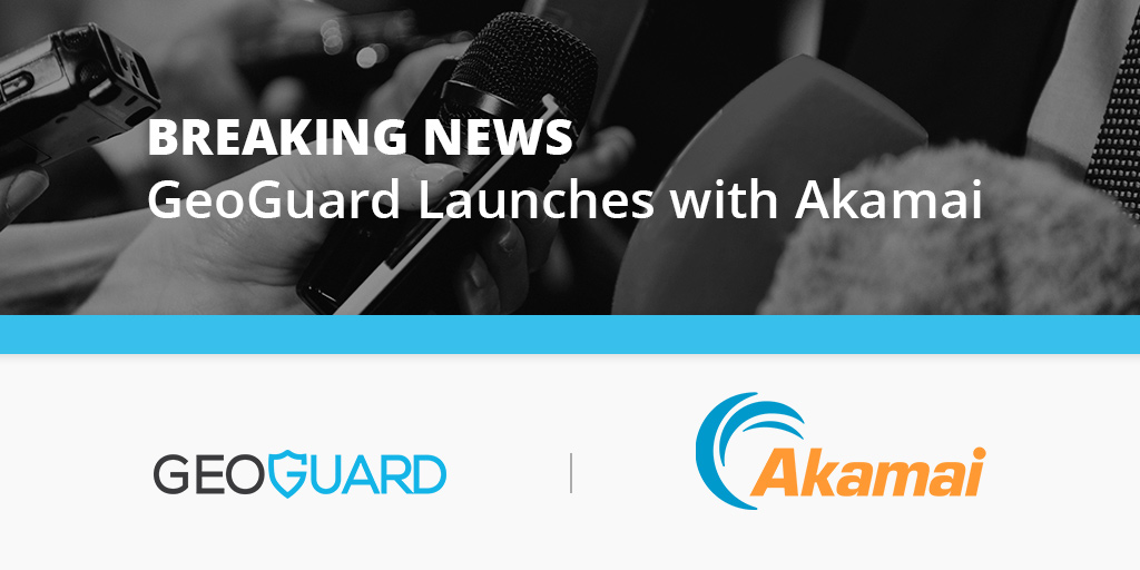 GeoGuard launches with Akamai