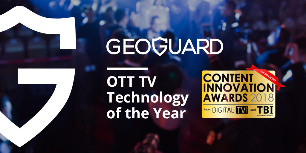 GeoGuard shortlisted for the Content Innovation Award in the OTT TV Technology of the Year category
