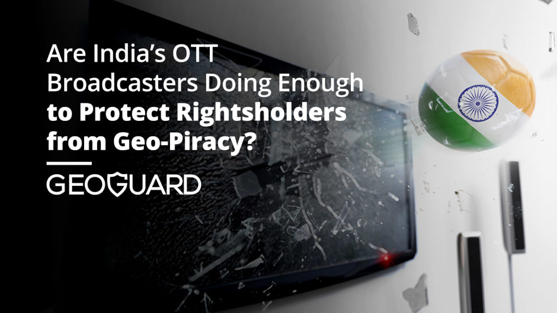 Indian OTT broadcasters against geo-piracy