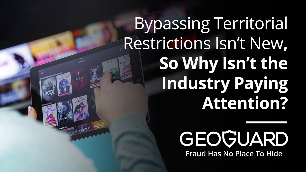 Bypassing Territorial Restrictions Isn't New, So Why Isn't the Industry Paying Attention
