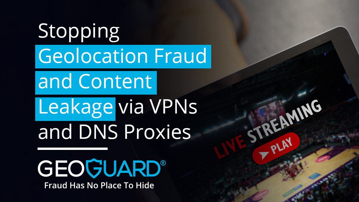 Stopping-Geo-Fraud-and-Content-Leakage-via-VPNs-and_DNS-Proxies