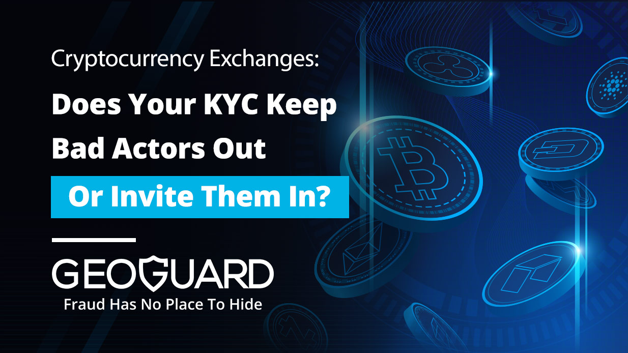 Cryptocurrency Exchanges: Does Your KYC Keep Bad Actors Out – Or Invite Them In?