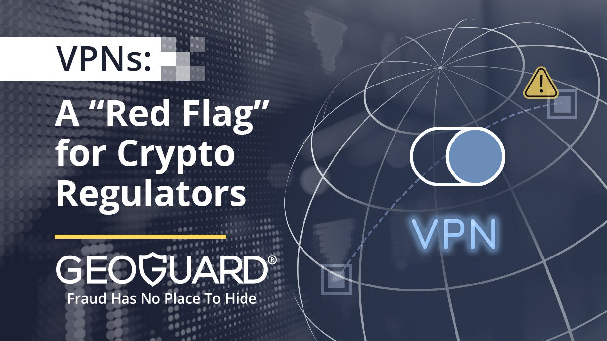 "VPNs: A New ""Red Flag"" for Crypto Regulators"